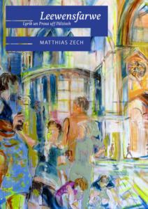 Matthias Zech: Leewensfarbe. Lyrik un Prosa uff Pälzisch